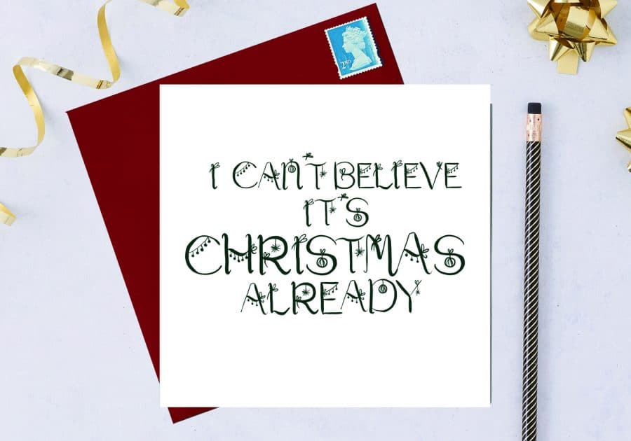 Christmas Card Luxury Designer Personalised Message Sustainable Environmentally Friendly FSC Paper Plastic Free - I can't believe it's christmas already